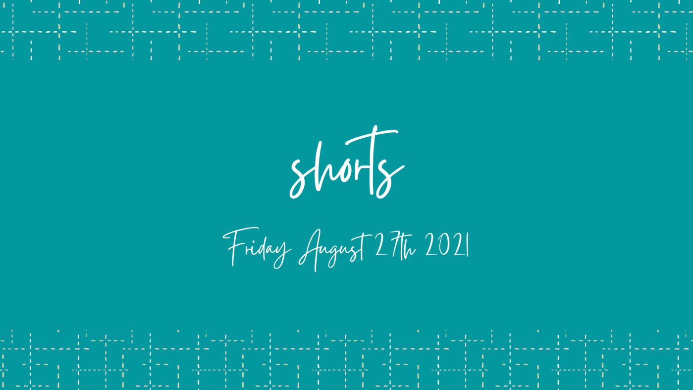 SHORTS Friday August 27th 2021 Header Image