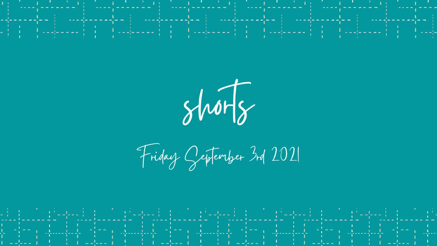 SHORTS Friday September 3rd 2021 Header Image